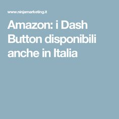 Amazon: i Dash Button disponibili anche in Italia