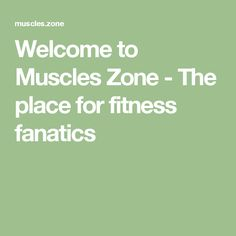 Welcome to Muscles Zone - The place for fitness fanatics