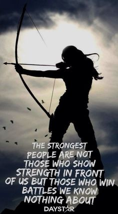 The strongest people are not those who show strength in front of us but those who win battles we know nothing about. [Daystar.com]