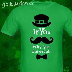 "If you ""mustache""... why yes, I'm drunk St. Patrick's Day t-shirt."