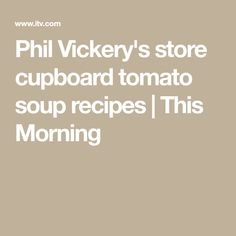 Phil Vickery's store cupboard tomato soup recipes | This Morning Canned Tomato Soup, Tomato Soup Recipes, Phil Vickery Recipes, Easy Chicken Tikka Masala, Tomato Quiche, Curry Night, Masala Spice, Meal Times, Naan Recipe