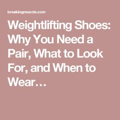 Weightlifting Shoes: Why You Need a Pair, What to Look For, and When to Wear…