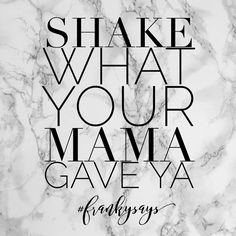Shake it baby! #quotes #momquotes