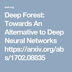 Deep Forest: Towards An Alternative to Deep Neural Networks https://arxiv.org/abs/1702.08835