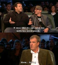 Simon Pegg and Nick Frost on Top Gear, talking about on how they met. Jeremy Clarkson's reaction was perfect.