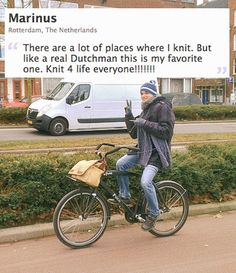Marinus van der Even from The Netherlands -- knitting on a bike! I've done tons of knitting from the back of our motorcycle but don't think I'm brave enough to try this on a bicycle.