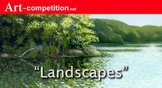 """""""Landscapes""""- $7600 in Cash and Prizes - Deadline: June 15, 2015. The artwork or photography should capture the artist's vision of the landscape in their unique way.  http://art-competition.net/Landscapes.cfm"""