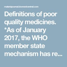 "Definitions of poor quality medicines. *As of January 2017, the WHO member state mechanism has recommended that the use of ""substandard/spurious/falsely-labelled/falsified/counterfeit medical products"" should be replaced with ""substandard and falsified medical products"""
