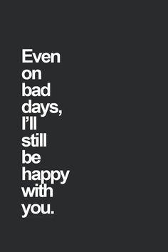 Nawet w złe dni nadal będę z ciebie zadowolony