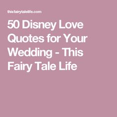 50 Disney Love Quotes for Your Wedding - This Fairy Tale Life
