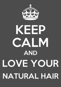 "Natural Hair Inspiration: ""Keep Calm and Love Your Natural Hair"", with no chemicals. [Wearing my Hair Naturally is not an easy task for me.  I am still exploring regimens & styles - Beauty Care Maintenance]"