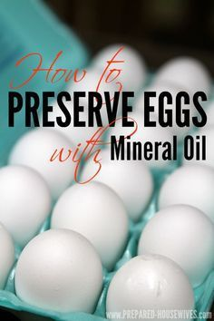 Keep eggs up to a Year - How to Preserve Eggs With Mineral Oil.   Sharing ideas http://www.terracana.com