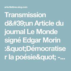 """Transmission d'un Article du journal Le Monde signé Edgar Morin :""""Démocratiser la poésie"""" - Arts et Lettres"""