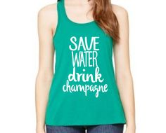 Save Water Drink Champagne Racerback Tank Top, Customize Your Colors, Yoga Shirt, Funny Tank Top, Drinking Tank Top, St Patricks Day, by RomanticSouthern on Etsy