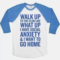 Social Anxiety shirt. This represents me, no joke!