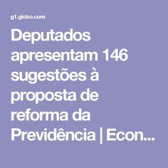 Deputados apresentam 146 sugestões à proposta de reforma da Previdência   Economia   G1