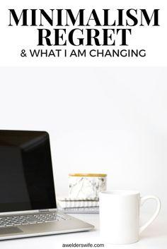 Minimalism Regret & The Changes I am Making | www.awelderswife.com