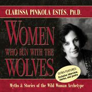 Women Who Run with the Wolves: Myths and Stories of the Wild Woman Archetype   http://paperloveanddreams.com/audiobook/317689326/women-who-run-with-the-wolves-myths-and-stories-of-the-wild-woman-archetype  