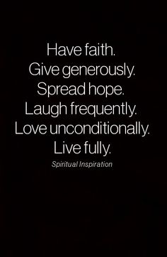 Have Faith Give Generously Spread Hope Laugh Frequently Love Unconditionally Live Fully