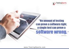 No amount of #testing can prove a #software right, a single test can prove a software wrong. Keep testing.  #TestingXperts #QA #SoftwareTesting #Testing