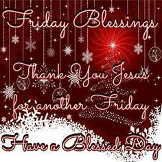 Good Morning Everyone, Happy Friday, I pray that you have a safe and blessed day! Blessed Friday, Happy Friday, Christmas Blessings, Christmas Greetings, Christmas And New Year, Christmas Themes, Rejoice And Be Glad, Good Morning Everyone, Inspirational Message