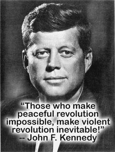 """JFK John F Kennedy Quote """"Those who make peaceful revolution impossible, make violent revolution inevitable"""" Jfk Quotes, Kennedy Quotes, Quotable Quotes, Wisdom Quotes, Words Quotes, Wise Words, Sayings, Great Quotes, Inspirational Quotes"""
