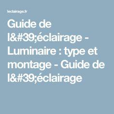 Guide de l'éclairage - Luminaire : type et montage - Guide de l'éclairage