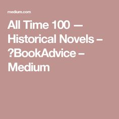 All Time 100 — Historical Novels – 📚BookAdvice – Medium