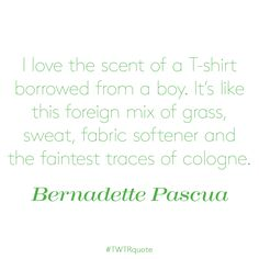 """Bernadette Pascua: """"I love the scent of a T-shirt borrowed from a boy… Perfume Quotes, Fabric Softener, The Borrowers, Love, T Shirt, Amor, Supreme T Shirt, Tee Shirt, Tee"""