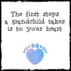 The first steps a grandchild takes is to your heart. #grandkids #grandchildren #grandparents