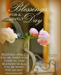 Deuteronomy Blessed shall you be when you come in. and blessed you shall… Scripture Verses, Bible Scriptures, Bible Quotes, Biblical Quotes, Qoutes, Morning Scripture, Wonderful Day, Beautiful Morning, Morning Blessings