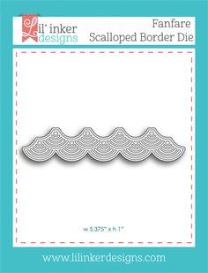 Lil' Inker Designs - Fanfare Scalloped Border Die, $9.95 (http://www.lilinkerdesigns.com/fanfare-scalloped-border-die/)