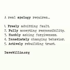 Quotes Davev Willis quote a real apology requires forgiveness trust responsibility humbly rebuilding love Now Quotes, True Quotes, Great Quotes, Words Quotes, Wise Words, Quotes To Live By, Inspirational Quotes, Sayings, Love Apology Quotes
