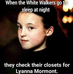 When the White Walkers go to sleep at night, they check their closets for Lyanna Mormont. Got Memes, Funny Memes, Hilarious, Winter Is Here, Winter Is Coming, Lyanna Mormont, Game Of Thrones Meme, The North Remembers, Go To Sleep