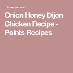 Onion Honey Dijon Chicken Recipe - Points Recipes