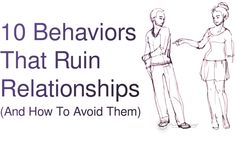 10 Behaviors That Ruin Relationships (And How To Avoid Them)