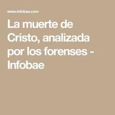 La muerte de Cristo, analizada por los forenses - Infobae