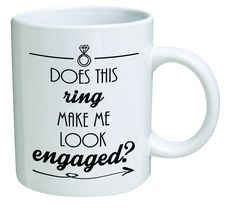 Funny Mug – Does this ring make me look engaged? Engagement – 11 OZ Coffee Mugs – Inspirational gifts and sarcasm – By A Mug To Keep TM: Wedding gift