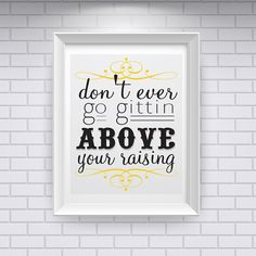Don't Get Above Your Raising!