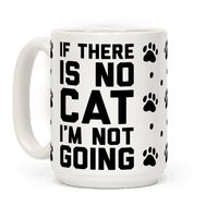 If There Is No Cat I'm Not Going Mug