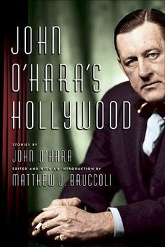 John O'Hara's Hollywood, short story compilation edited by Matthew J. Bruccoli, 2009.