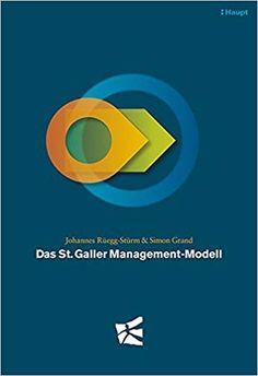 Das St. Galler Management-Modell - Johannes Rüegg-Stürm, Simon Grand - Amazon.de: Bücher Design Basics, Johannes, Social Science, Tech Logos, Service Design, Management, School, Scale Model, Social Studies