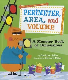 Perimeter, Area, and Volume: A Monster Book of Dimensions by David Adler. This is a mathematical book that can introduce a topic of perimeter, area, and volume to a group of students. Who said math had to be learned only through textbooks? Math Literature, Math Books, Children's Books, Story Books, Class Books, Math Resources, Math Activities, Teaching Strategies, Classroom Resources