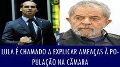 Lula é chamado a explicar ameaças à população na Câmara; veja vídeo