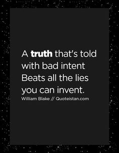 A truth that's told with bad intent Beats all the lies you can invent. Truth Quotes, Words Quotes, Life Quotes, Sayings, Toxic Quotes, Great Quotes, Inspirational Quotes, Bad Intentions, Rare Words