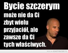 Szczerość –  Bycie szczerym może nie da Ci zbyt wielu przyjaciół, ale zawsze da Ci tych właściwych. Happy Photos, Fast And Furious, Word Art, Motto, Self Love, Psychology, Tv Shows, Thoughts, Humor