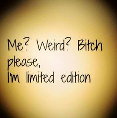 You're weird.