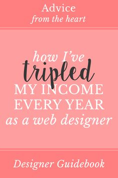 Learn How I've Tripled My Income Every Year as a Web Designer. This post reveals my secrets and what I invested in (and earned!) each year of my business.