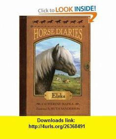 Horse Diaries #1 Elska (9780375847325) Catherine Hapka, Ruth Sanderson , ISBN-10: 0375847324  , ISBN-13: 978-0375847325 ,  , tutorials , pdf , ebook , torrent , downloads , rapidshare , filesonic , hotfile , megaupload , fileserve