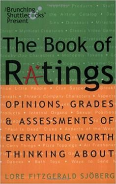The Book of Ratings: Opinions, Grades, and Assessments of Everything Worth Thinking About: Lore Fitzgerald Sjoberg: 9780609808528: Amazon.com: Books